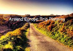 Around Europe Trip | Europe Trip Planner