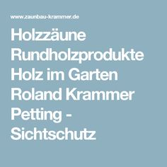 Holzzäune Rundholzprodukte Holz im Garten Roland Krammer Petting - Sichtschutz
