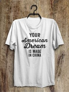 Your American Dream is made in China t shirt - Funny Shirts Humor - Ideas of Funny Shirts Humor Your American Dream is made in China t shirt Shirtoopia Funny Outfits, Cool Outfits, Funny Clothes, Cute Tshirts, Tee Shirts, Sassy Shirts, T Shirt Citations, Beau T-shirt, Geile T-shirts