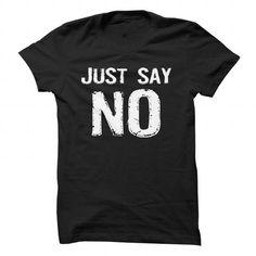Just Say No T-Shirts, Hoodies (19$ ==►► Shopping Here!)