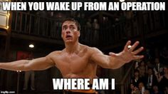 many kidney failure patients and dialysis patients will go through many different operations in there life time and once we wake up it can sometimes get strange lol, jean claude van damme fits this meme perfectly. http://www.miketolcher.com/