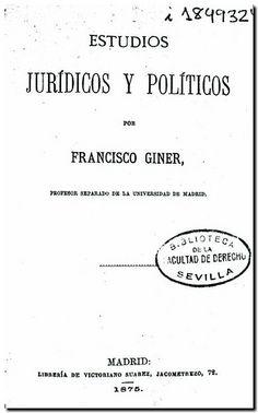 Estudios jurídicos y políticos / por Francisco Giner. - Madrid : Librería de Victoriano Suarez, 1875.