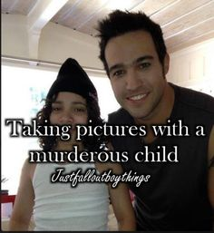 This murderous child met Fall Out Boy before I did... Smh...