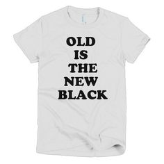 Old is the New Black Shirt - Ladies