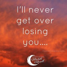 I'll never get over losing you