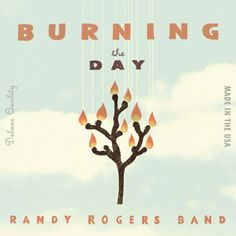 Randy Rogers Band, Burning the Day