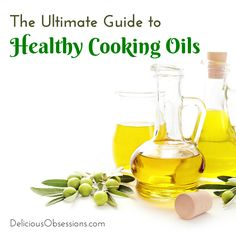 The Ultimate Guide to Healthy Cooking Oils // deliciousobsessions.com