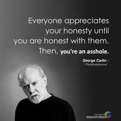Someone's Gonna Be Disappointed: 20 Of George Carlin's Most Poignant Jokes Wise Quotes, Quotable Quotes, Great Quotes, Words Quotes, Wise Words, Motivational Quotes, Funny Quotes, Inspirational Quotes, Honesty Quotes