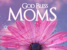 God Bless Moms...Happy Mothers' Day~