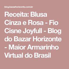 Receita: Blusa Cinza e Rosa - Fio Cisne Joyfull - Blog do Bazar Horizonte - Maior Armarinho Virtual do Brasil