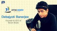 Interview with Debajyoti Banerjee, Founder of Seven Boats Info System. Read about this dynamic entrepreneur who is known to take all challenges thrown at him