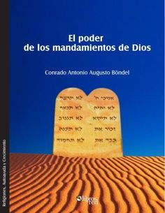 EL PODER DE LOS MANDAMIENTOS DE DIOS - Conrado Antonio Augusto Böndel - Religiones, Autoayuda y Crecimiento