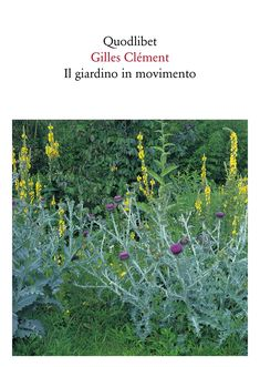 Gilles Clément - Il giardino in movimento - Quodlibet
