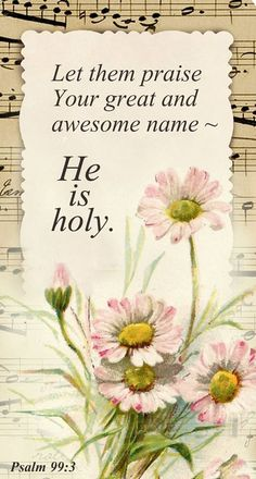 "Psalm 99:3 ""Let them praise Your great and awesome name - He is Holy. Inspirational Quote from the Book of Psalms."
