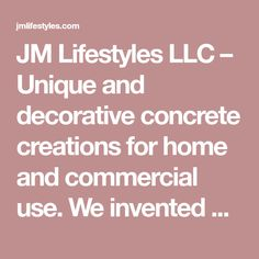 JM Lifestyles LLC – Unique and decorative concrete creations for home and commercial use. We invented WoodForm Concrete®. – NJ