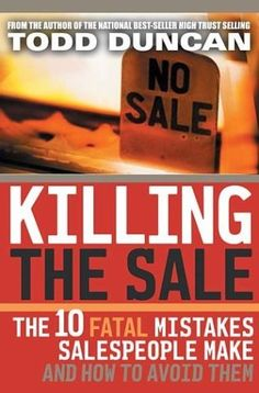 Killing The Sale : The 10 Fatal Mistakes Salespeople Make & How To Avoid Them by Todd M. Duncan, http://www.amazon.com/dp/B000685KMY/ref=cm_sw_r_pi_dp_YWZTrb00FFGRV