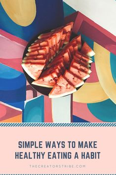 Simple ways to make healthy eating a habit; Eat healthy effortlessly