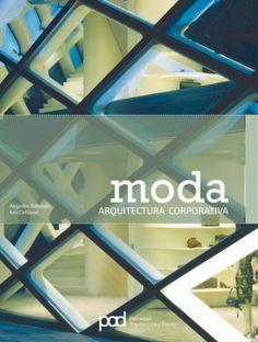 Moda : arquitectura corporativa / [editores], Alejandro Bahamón, Ana Cañizares ; [textos, Ágata Losantos, Antonio Corcuera]