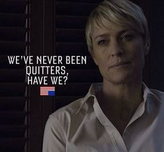 """House of Cards quote van Frank Underwood his wife, Claire. """"We never been quitters, have we? Claire Underwood Style, Frank Underwood, Clare Underwood, Little White House, Robin Wright, Kevin Spacey, Tv Quotes, Movie Quotes, New Start"""