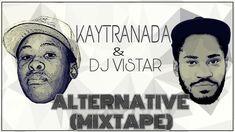Kaytranada & Dj Vistar (Altenativ MixTape)