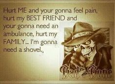 Don hurt my best friend or my family. .cuz to me there the same thing