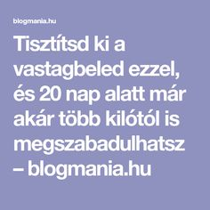 Tisztítsd ki a vastagbeled ezzel, és 20 nap alatt már akár több kilótól is megszabadulhatsz – blogmania.hu Nap, Marvel