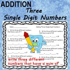 Addition FACT FLUENCYAdding Three Single Digit Numberscritical thinking: students write and add three different numbers to equal a given sum2 pagessums to 20 Use for:practicereviewassessmentbonus 2 pages for adding two single digit numbers for differentiation...