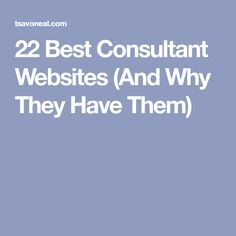 22 Best Consultant Websites (And Why They Have Them)