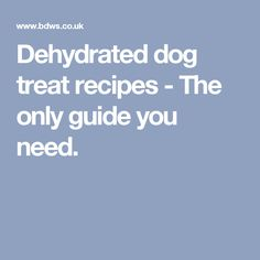 Dehydrated dog treat recipes - The only guide you need.