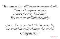 If we all gave just a little bit everyday we would literally change the world..