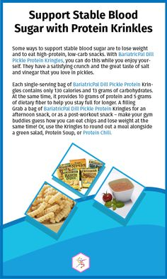 Support Stable Blood Sugar with Protein KrinklesSome ways to support stable blood sugar are to lose weight and to eat high-protein, low-carb snacks. With BariatricPal Dill Pickle Protein Kringles, you can do this while you enjoy yourself. They have a satisfying crunch and the great taste of salt and vinegar that you love in pickles.Each single-serving bag of BariatricPal Dill Pickle Protein Kringles contains only 130 calories and 13 grams of carbohydrates. At the same time, it provides 1