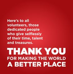 April 21-27 is National Volunteer Week – here's to all volunteers, those dedicated people who give selflessly of their time, talent and treasures, and expect nothing in return but a better world for everyone else.