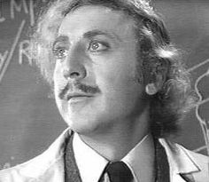 gene wilder in young frankenstein...funnnnny movie...love mel brooks