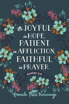 """""""Be joyful in hope,patient in affliction,faithful in prayer.""""Get this print in myshop!Read the story behind Encouraging Wednesdays."""