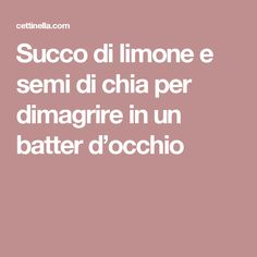 Succo di limone e semi di chia per dimagrire in un batter d'occhio Wellness Fitness, Health Fitness, Juice Plus, Loose Weight, Cellulite, Biscotti, Finger Foods, Good To Know, Health And Beauty