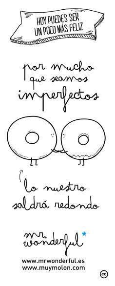 Por mucho que seamos imperfectos, lo nuestro saldrá redondo. #together #quote #motivation #illustration www.mrwonderful.es