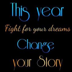 this year fight you your dreams - change your story - mylife quotes
