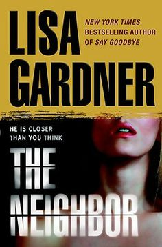 """""""The Neighbor"""" (Detective D.D. Warren, Book #3) - It was a case guaranteed to spark a media feeding frenzy--a young mother, blond and pretty, disappears without a trace from her South Boston home, leaving behind her four-year-old daughter as the only witness and her handsome, secretive husband as the prime suspect. (11.16.13)"""