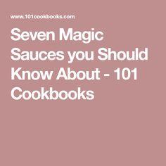 Seven Magic Sauces you Should Know About  - 101 Cookbooks