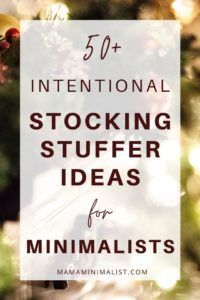 Want to overstuff those stockings, but don't want to stuff them with junk? Here are over 50 minimalist   low-plastic stocking stuffers for dads, moms   kids.