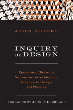 John Zeisel - Inquiry by Design: Environment/Behavior/Neuroscience in Architecture, Interiors, Landscape, and Planning, Paperback Physical Environment, Built Environment, Human Well Being, Applied Psychology, Human Centered Design, Design Theory, Research Methods, Experiential, Book Recommendations
