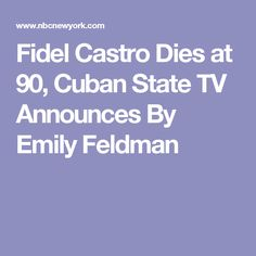 Fidel Castro Dies at 90, Cuban TV Announces 25 Nov  2016 Cuban dictator Fidel Castro has died at the age of 90. He was the sworn enemy of the United States and of freedom and liberty. During his almost fifty year rule, he subjugated his people and ruled ruthlessly. Tens of thousands died at his hands and his actions were instrumental in bringing the world to the brink of nuclear war. While his brother remains in power, the world is a better and safer place with Fidel Castro gone.