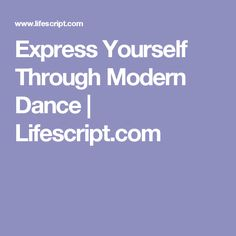 Express Yourself Through Modern Dance | Lifescript.com