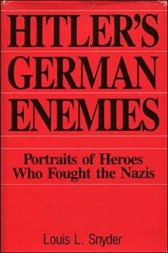 Hitler's German Enemies: The Stories of the Heroes Who Fought the Nazis (9780870527906) by Snyder, Louis Leo