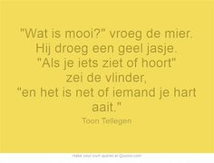 Toon Tellegen Like Quotes, Inspirational Quotes About Love, Super Quotes, Happy Quotes, Best Quotes, The Words, More Than Words, Cool Words, O Happy Day