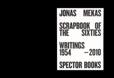 Jonas Mekas: Scrapbook of the Sixties: Writings 1954 - Edited by Anne König, Spector Books, Leipzig, Designed by Fabian Bremer and Pascal Storz Graphic Design Art, Book Design, Cover Design, Print Design, Brand Magazine, Anthology Film, Identity Art, Poster Layout, Visual Communication