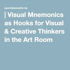 | Visual Mnemonics as Hooks for Visual & Creative Thinkers in the Art Room