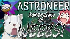 I'M SURROUNDED BY WEEBS! | Broke All To Hell Update | Astroneer 0.9.0 #9