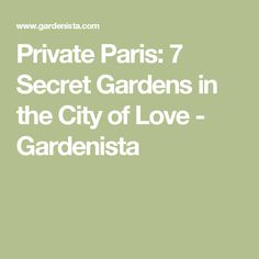Private Paris: 7 Secret Gardens in the City of Love - Gardenista