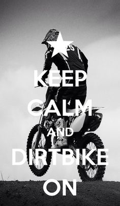 Keep calm and dirtbike on
